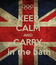 KEEP CALM AND CARRY  in the bath - Personalised Poster large