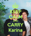 KEEP CALM AND CARRY Karina - Personalised Poster large