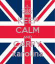 KEEP CALM AND CARRY karolina - Personalised Poster large
