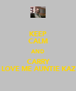 KEEP CALM AND CARRY LOVE ME AUNTIE KAZ - Personalised Poster large