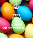 KEEP CALM AND CARRY ME ON YOUR BACK - Personalised Poster large