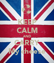 KEEP CALM AND CARRY My cheese - Personalised Poster large