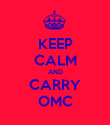 KEEP CALM AND CARRY OMC - Personalised Poster large