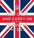KEEP CALM AND CARRY ON AND BE THE  QUEEN FOR THE DAY - Personalised Poster large