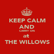 KEEP CALM AND CARRY ON at  THE WILLOWS - Personalised Poster large
