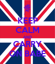 KEEP CALM AND CARRY ON BABE - Personalised Poster large