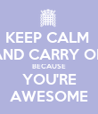 KEEP CALM  AND CARRY ON BECAUSE YOU'RE AWESOME - Personalised Poster large