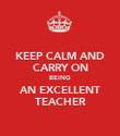 KEEP CALM AND CARRY ON BEING AN EXCELLENT TEACHER - Personalised Poster large