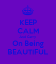 KEEP CALM And Carry  On Being BEAUTIFUL - Personalised Poster large