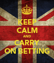 KEEP CALM AND CARRY ON BETTING - Personalised Poster large