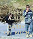 KEEP CALM AND CARRY ON  BITCH - Personalised Poster large