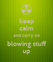 keep calm and carry on blowing stuff up - Personalised Poster large