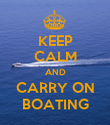 KEEP CALM AND CARRY ON BOATING - Personalised Poster large