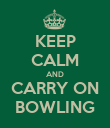 KEEP CALM AND CARRY ON BOWLING - Personalised Poster large