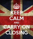 KEEP CALM AND CARRY ON CLOSING - Personalised Poster large