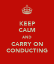 KEEP CALM AND CARRY ON CONDUCTING - Personalised Poster small