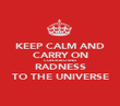 KEEP CALM AND CARRY ON CONTRIBUTING RADNESS TO THE UNIVERSE - Personalised Poster large