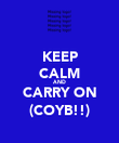 KEEP CALM AND CARRY ON (COYB!!) - Personalised Poster large