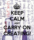 KEEP CALM AND CARRY ON CREATING! - Personalised Poster large