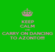 KEEP CALM AND CARRY ON DANCING TO AZONTO!!!! - Personalised Poster large