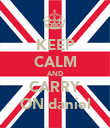 KEEP CALM AND CARRY ON daniel - Personalised Poster large