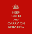 KEEP CALM AND CARRY ON DEBATING - Personalised Poster large