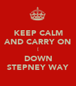 KEEP CALM AND CARRY ON [ DOWN STEPNEY WAY - Personalised Poster large