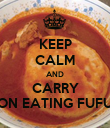 KEEP CALM AND CARRY ON EATING FUFU - Personalised Poster large