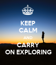 KEEP CALM AND CARRY ON EXPLORING - Personalised Poster small