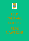 KEEP CALM AND CARRY ON  FILMS R AWESOME - Personalised Poster large