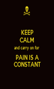KEEP CALM and carry on for  PAIN IS A CONSTANT - Personalised Poster large