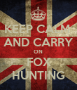 KEEP CALM  AND CARRY ON  FOX HUNTING - Personalised Poster large