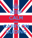 KEEP CALM AND CARRY ON GUIDING - Personalised Poster large