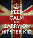 KEEP CALM AND CARRY ON HIPSTER KID - Personalised Poster large