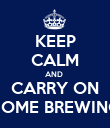 KEEP CALM AND  CARRY ON HOME BREWING - Personalised Poster large