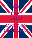 KEEP CALM AND CARRY ON  ICE SKATING - Personalised Poster small
