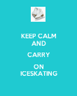 KEEP CALM AND CARRY ON ICESKATING - Personalised Poster large
