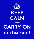 KEEP CALM AND CARRY ON in the rain! - Personalised Poster large