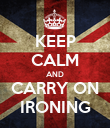 KEEP CALM AND CARRY ON IRONING - Personalised Poster large