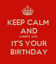 KEEP CALM  AND CARRY ON  IT'S YOUR  BIRTHDAY - Personalised Poster large