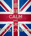 KEEP CALM AND CARRY ON its christmas - Personalised Poster large
