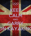 KEEP CALM AND CARRY ON KAYAKING - Personalised Poster large