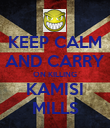 KEEP CALM AND CARRY ON KILLING KAMISI MILLS - Personalised Poster large