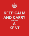 KEEP CALM AND CARRY ON LIKE A KENT - Personalised Poster large