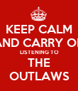 KEEP CALM AND CARRY ON LISTENING TO THE OUTLAWS - Personalised Poster large