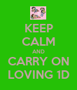KEEP CALM AND CARRY ON LOVING 1D - Personalised Poster large