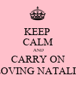 KEEP  CALM AND CARRY ON LOVING NATALIE - Personalised Poster large