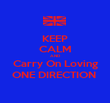 KEEP CALM AND Carry On Loving ONE DIRECTION  - Personalised Poster large