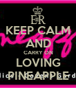 KEEP CALM AND CARRY ON LOVING PINEAPPLE - Personalised Poster large