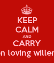 KEEP CALM AND CARRY on loving willem - Personalised Poster small